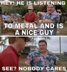Hey! He Is Listening To Metal And He Is A Nice Guy