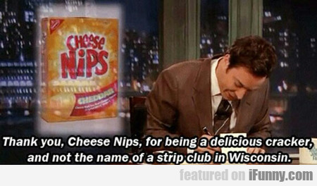 Thank You, Cheese Nips...
