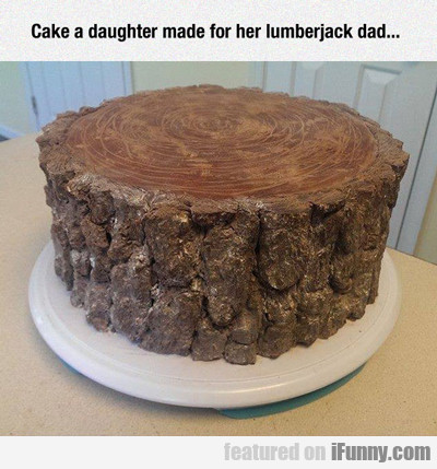 Cake A Daughter Made For Her Lumberjack...