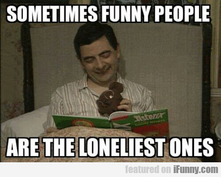 Sometimes Funny People Are The Loneliest One...