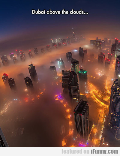Dubai Above The Clouds...