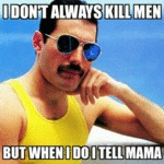 I Don't Always Kill Men...