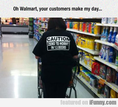 Oh Walmart, Your Customers Make My Day...