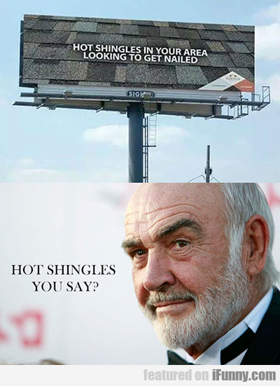 Hot Shingles In You Area...
