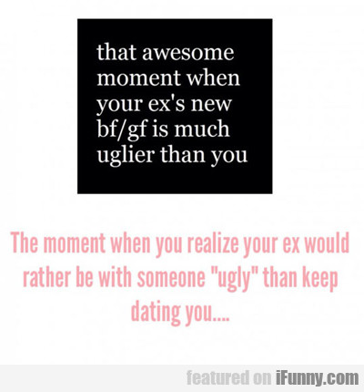 That Awesome Moment When You Ex's New Boyfriend...