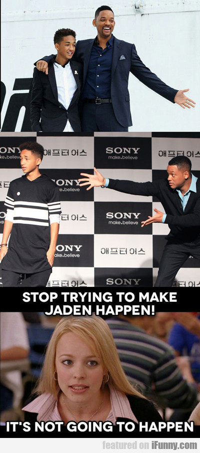 Stop Trying To Make Jaden Happen...