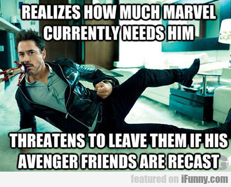 Realizes How Much Marvel Currently Needs Him...