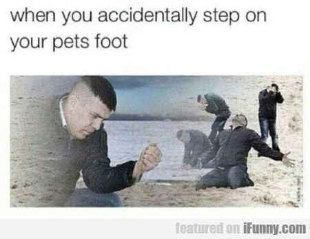 When You Accidentally Step