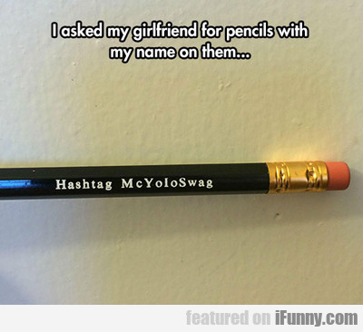 I Asked My Girlfriend For Pencils...