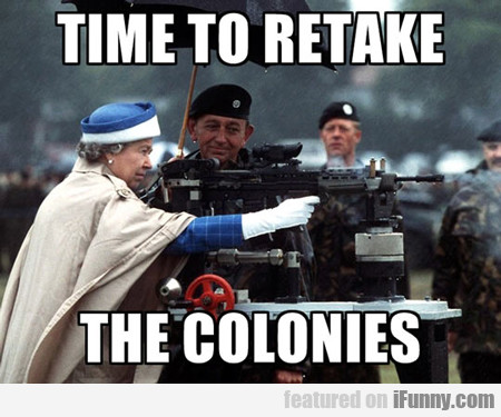 Time To Retake The Colonies...