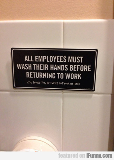 all employees must watch their hands...