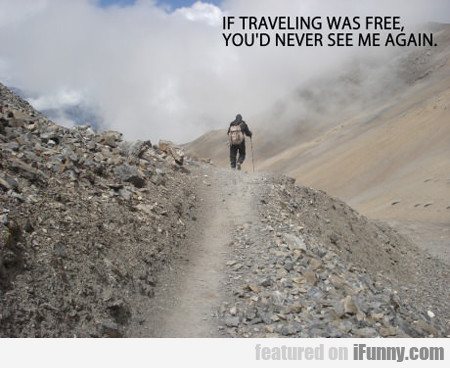 If Traveling Was Free...