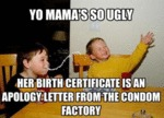 Yo Mama's So Ugly...