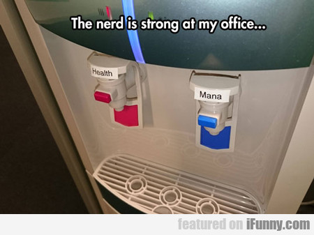 The Nerd Is Strong In My Office...