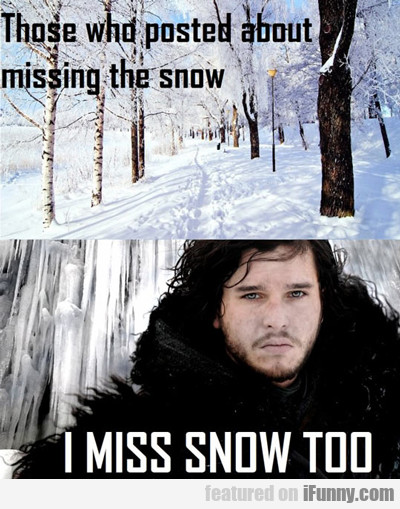 Those Who Posted About Missing The Snow...