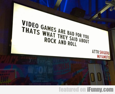 Video Games Are Bad For You...