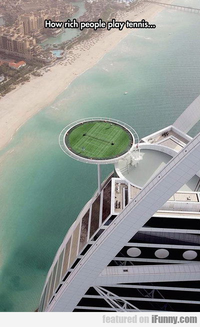 How Rich People Play Tennis...