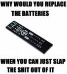 Why Would You Replace The Batteries...