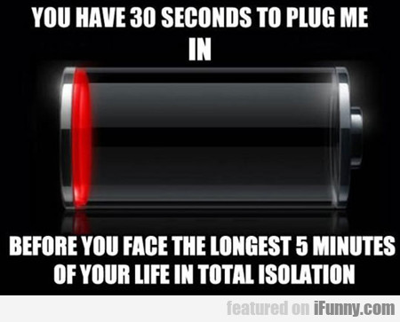 You Have 30 Seconds To Plug Me In...