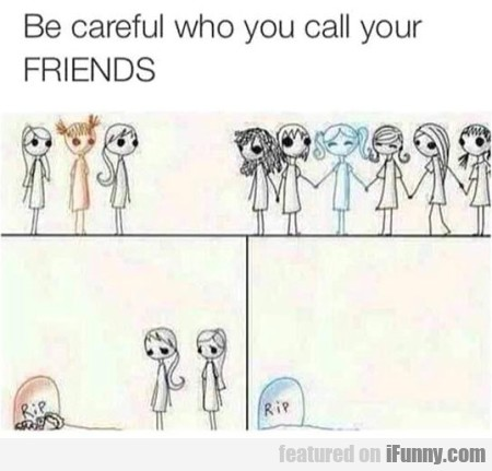 be careful who you call