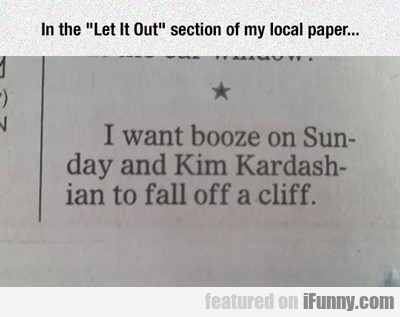 In The Let It Out Section Of My Local Paper...