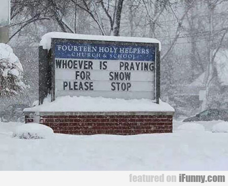 Whoever Is Praying For Snow...