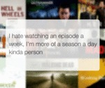 I Hate Watching An Episode A Week...