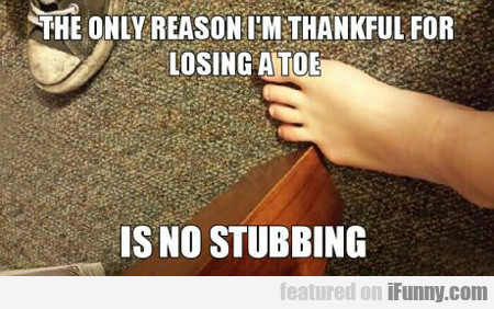 The Only Reason I'm Thankful For Losing A Toe...