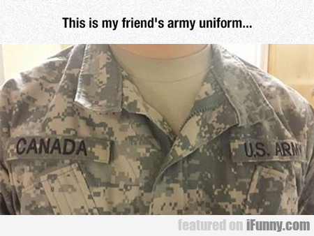 This Is My Friend's Army Uniform...