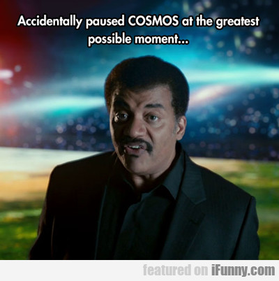 Accidentally Paused Cosmos...