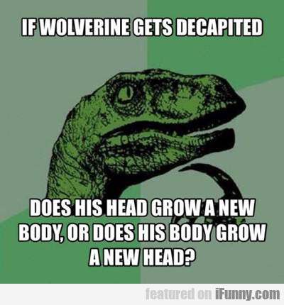 if wolverine gets decapitated...