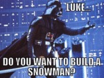 Luke... Do You Want To Build A Snowman...