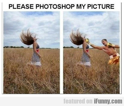please photoshop my picture...