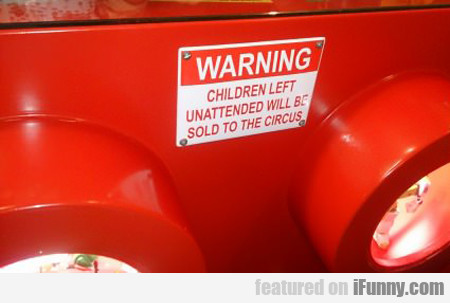 Warning, Children Left Unattended...