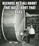 Because He's All About That Bass...