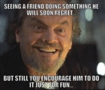 Seeing A Friend Doing Something He Will Regret...