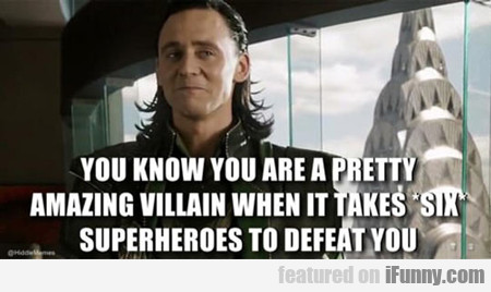 You Know You Are A Pretty Amazing Villain...