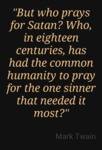 But Who Prays For Satan...