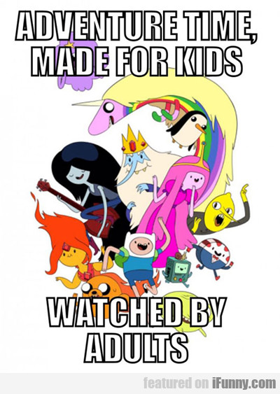 Adventure Time Made For Kids...