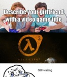 Describe Your Girlfriend With A Video Game...