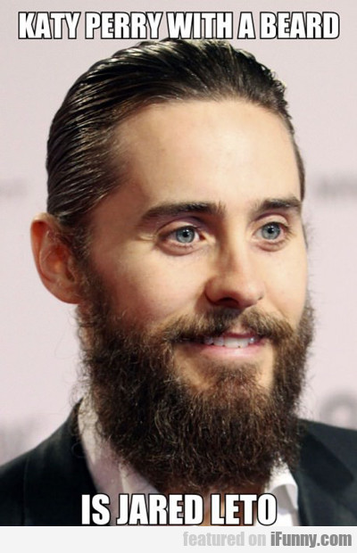 Katy With A Beard Is Jared Leto...
