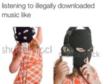 Listening To Illegally Downloaded Music...