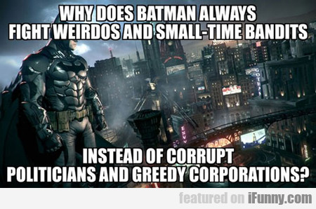 Why Does Batman Always Fight...