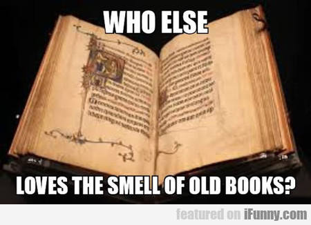 Who Else Loves The Smell Of Old Books...