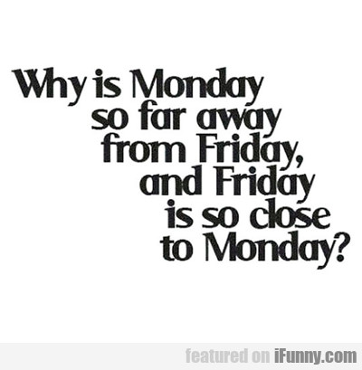 why is monday so...