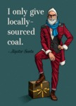 I Only Give Locally Sourced Coal...