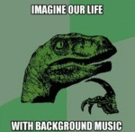 Imagine Our Life With Background Music...
