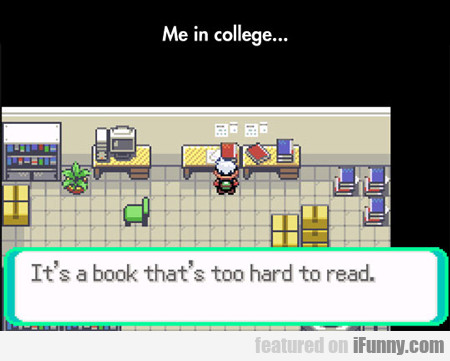 me in college...