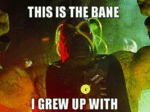This Is The Bane I Grew Up With...