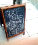 Sex Sells, Unfortunately We Sell Coffee...